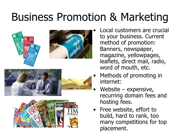 Business Promotion & Marketing <ul><li>Local customers are crucial to your business. Current method of promotion: Banners,...