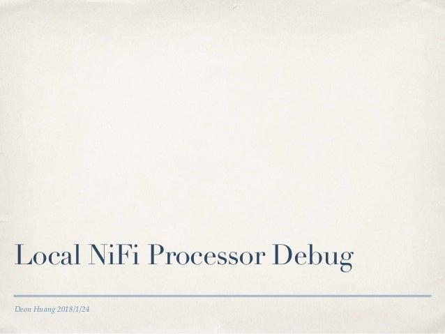 Deon Huang 2018/1/24 Local NiFi Processor Debug