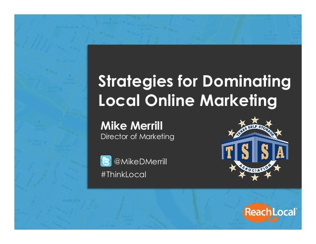 Copyright 2013, ReachLocal, Inc.1Strategies for DominatingLocal Online MarketingMike MerrillDirector of Marketing@MikeDMer...
