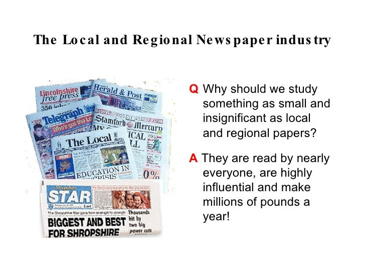 The Local and Regional Newspaper industry                        Q Why should we study                        something as...