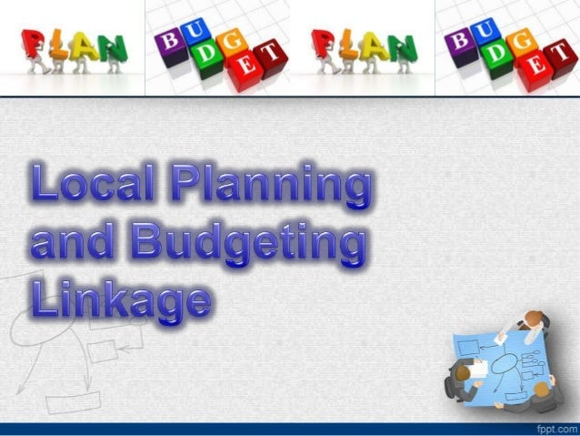  Legal Basis of Plan-Budget Linkage  Harmonizing Plans with the Budget oDevelopment Plan for Provinces and Highly-Urbani...