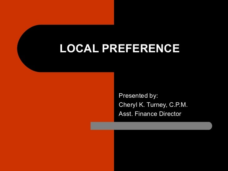 LOCAL PREFERENCE Presented by: Cheryl K. Turney, C.P.M. Asst. Finance Director