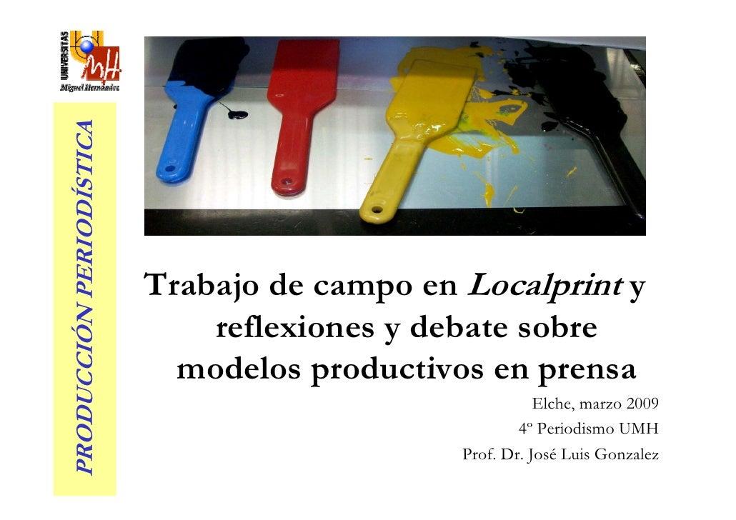 PRODUCCIÓN PERIODÍSTICA                               Trabajo de campo en Localprint y                               refle...