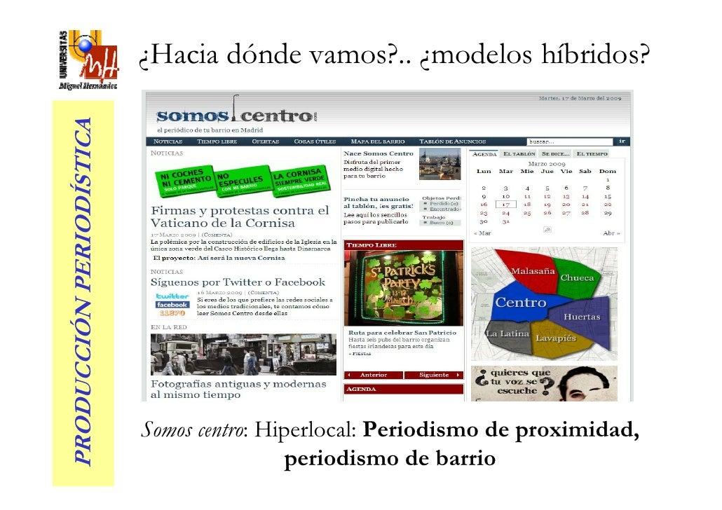 ¿Hacia dónde vamos?.. ¿modelos híbridos? PRODUCCIÓN PERIODÍSTICA                               Somos centro: Hiperlocal: P...