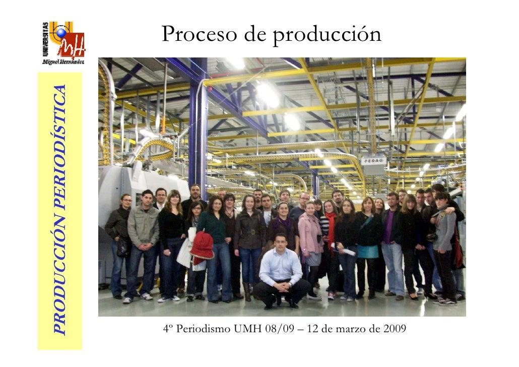 Proceso de producción PRODUCCIÓN PERIODÍSTICA                               4º Periodismo UMH 08/09 – 12 de marzo de 2009