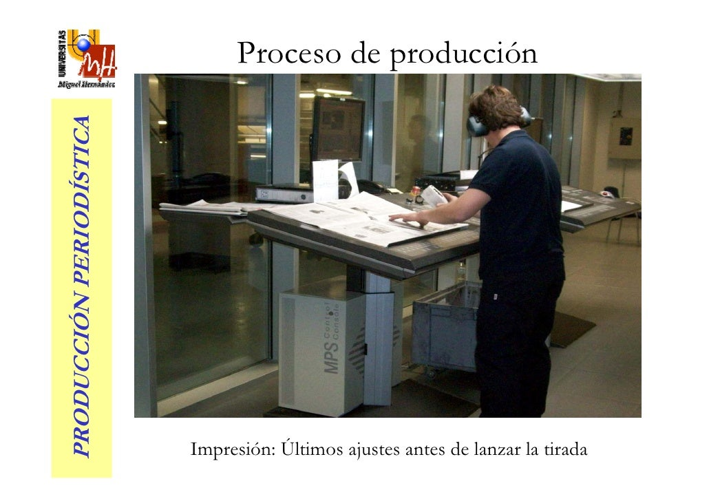 Proceso de producción PRODUCCIÓN PERIODÍSTICA                               Impresión: Últimos ajustes antes de lanzar la ...