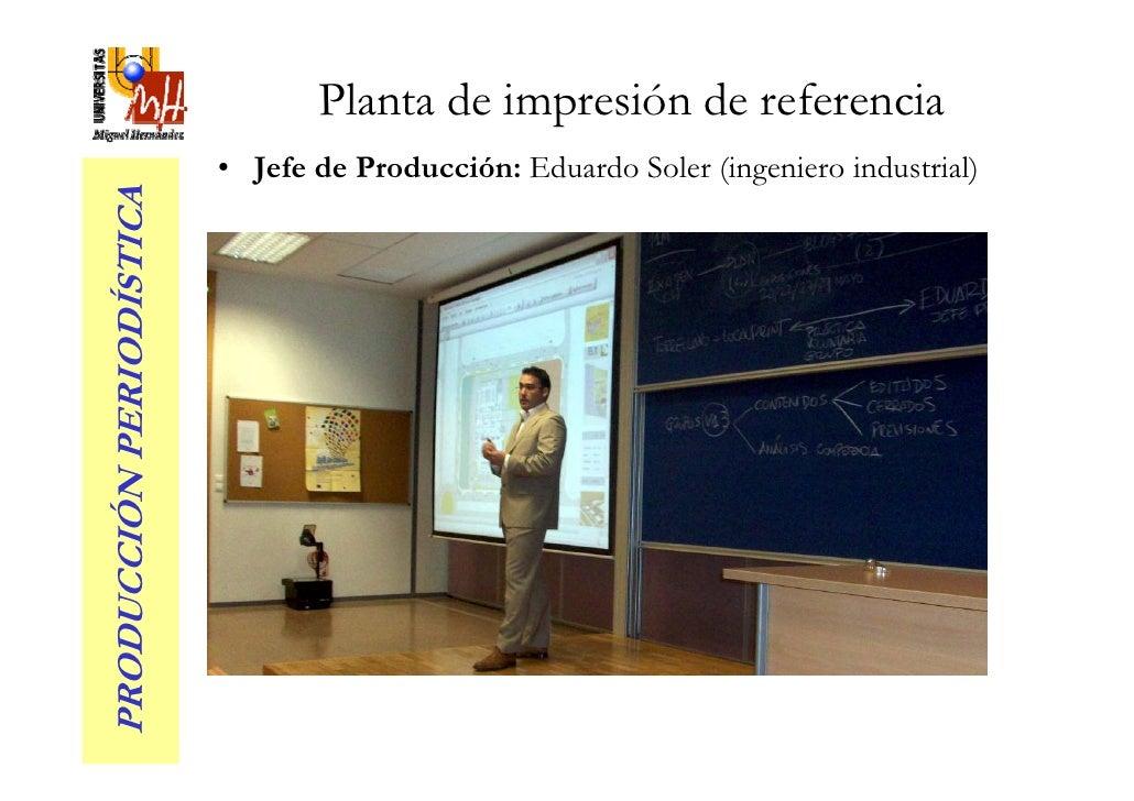 Planta de impresión de referencia                           • Jefe de Producción: Eduardo Soler (ingeniero industrial) PRO...