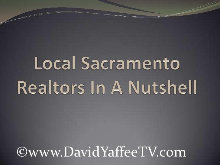 Local Sacramento Realtors In A Nutshell<br />©www.DavidYaffeeTV.com<br />