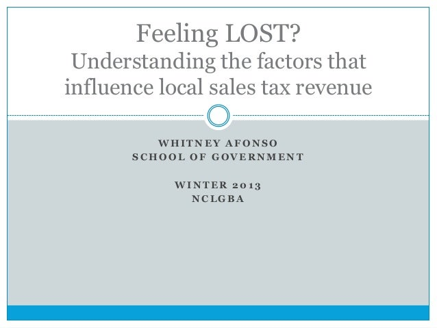 Feeling LOST? Understanding the factors that influence local sales tax revenue WHITNEY AFONSO SCHOOL OF GOVERNMENT  WINTER...