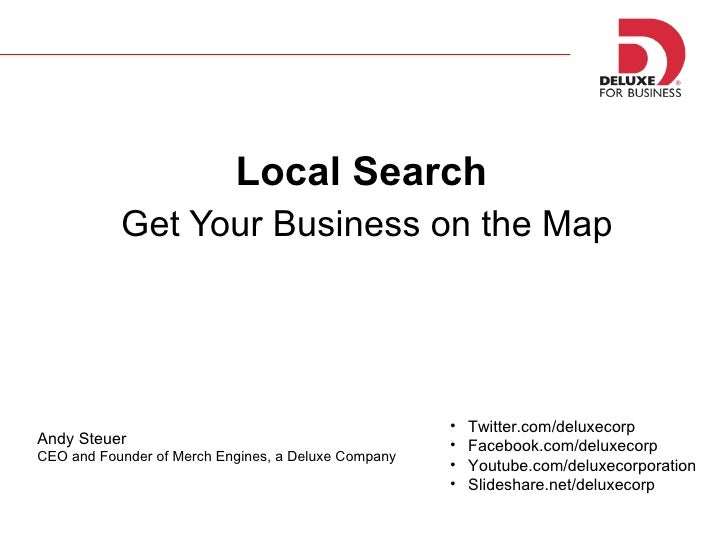 <ul><li>Local Search  </li></ul><ul><li>Get Your Business on the Map </li></ul><ul><li>Twitter.com/deluxecorp </li></ul><u...