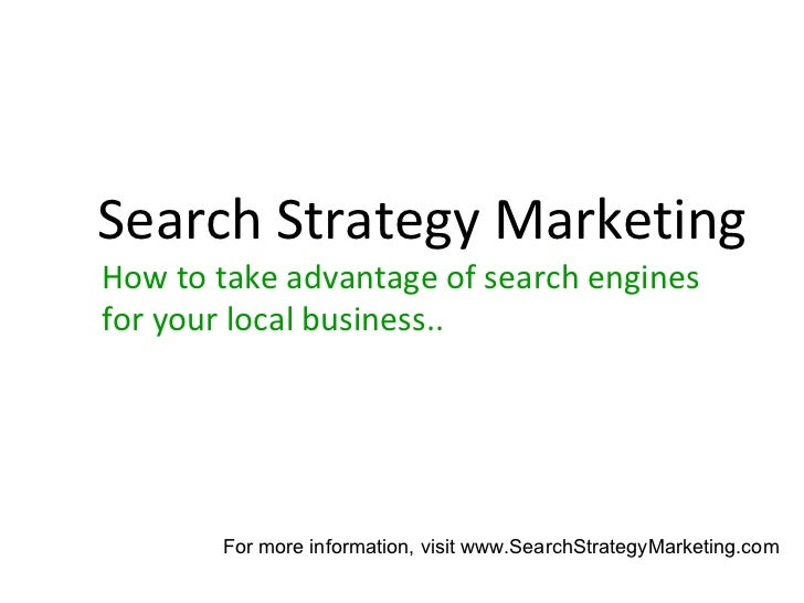 How to take advantage of search engines for your local business.. Search Strategy Marketing