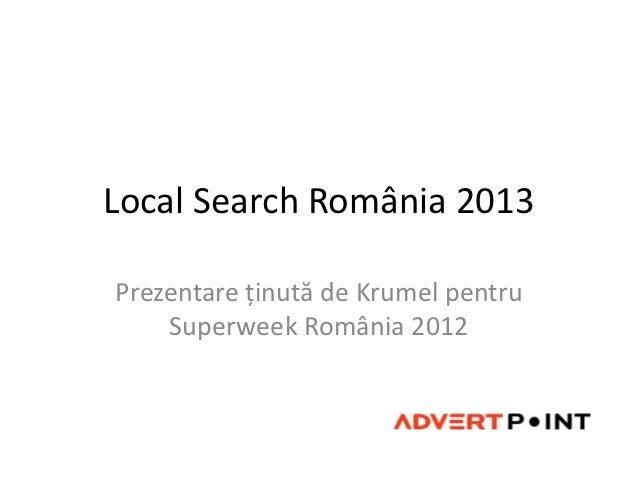 Local Search România 2013Prezentare ţinută de Krumel pentru    Superweek România 2012