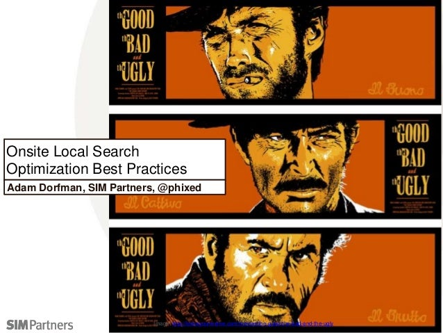 Onsite Local Search Optimization Best Practices Adam Dorfman, SIM Partners, @phixed Image: http://knowyourmeme.com/memes/t...