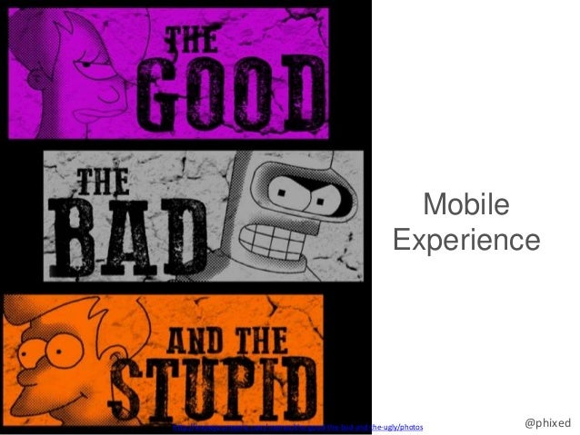 @phixed Mobile Experience http://knowyourmeme.com/memes/the-good-the-bad-and-the-ugly/photos