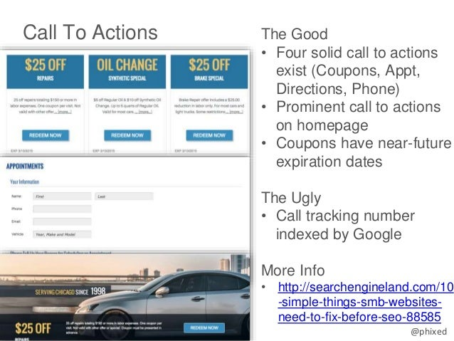 @phixed Call To Actions The Good • Four solid call to actions exist (Coupons, Appt, Directions, Phone) • Prominent call to...