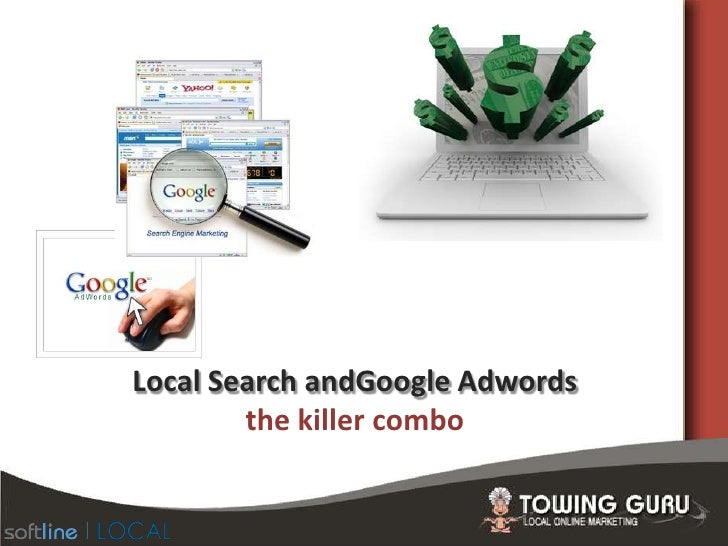 Local Search andGoogle Adwordsthe killer combo<br />