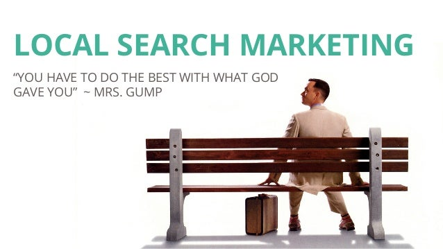 """LOCAL SEARCH MARKETING """"YOU HAVE TO DO THE BEST WITH WHAT GOD GAVE YOU"""" ~ MRS. GUMP"""