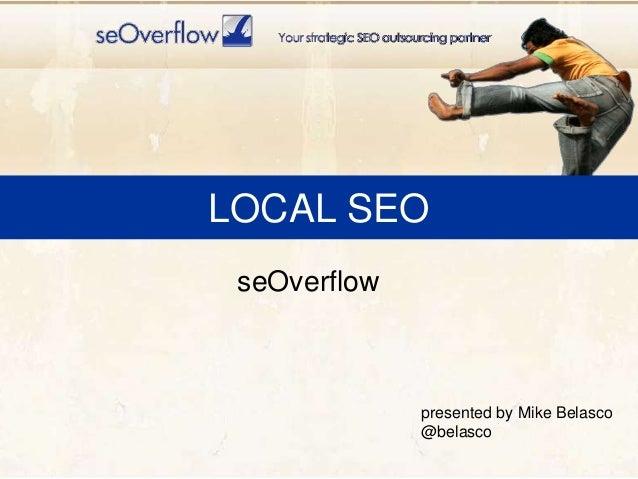 LOCAL SEO seOverflow presented by Mike Belasco @belasco