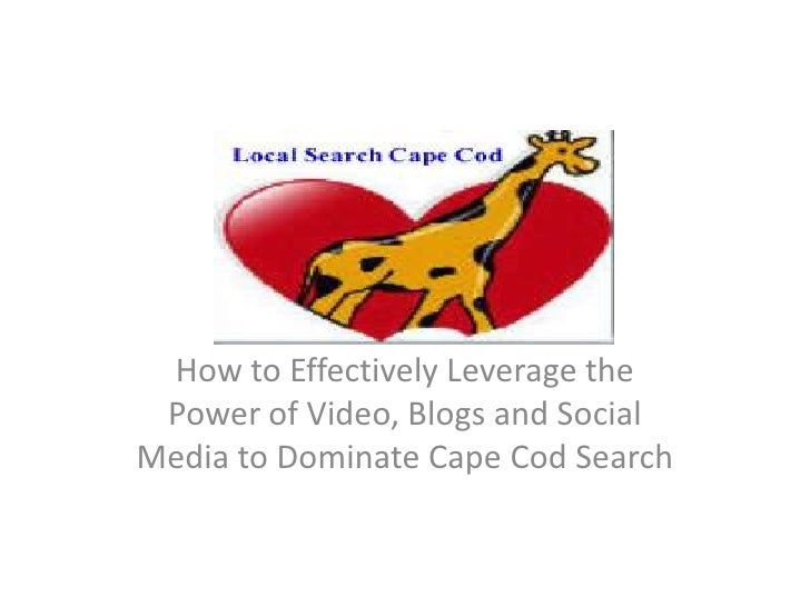 How to Effectively Leverage the Power of Video, Blogs and Social Media to Dominate Cape Cod Search<br />
