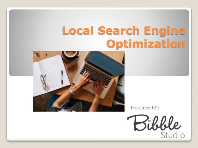 Local Search Engine Optimization Presented BY: