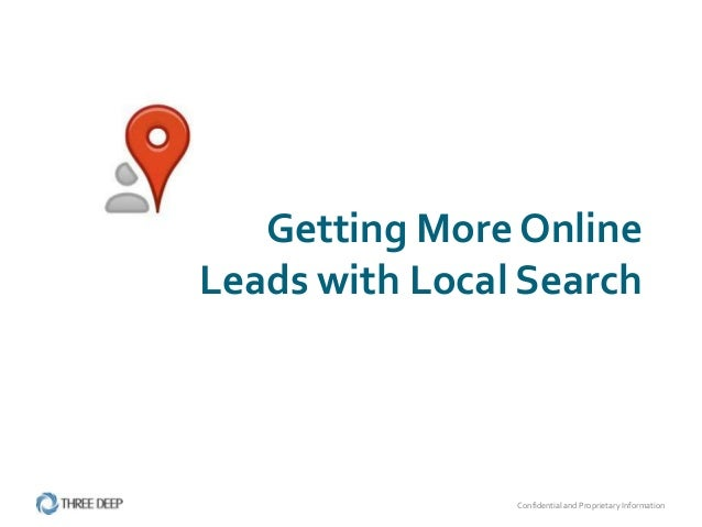 Confidential and Proprietary InformationGetting More OnlineLeads with Local Search