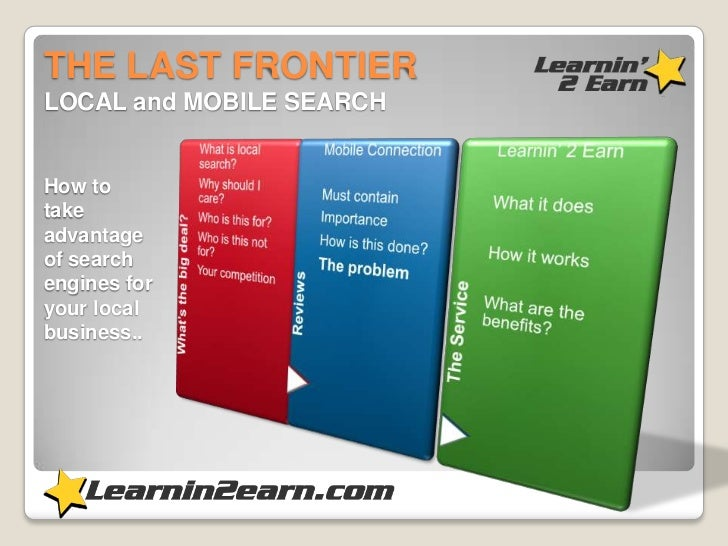 THE LAST FRONTIER LOCAL and MOBILE SEARCH<br />How to take advantage of search engines for your local business..<br />
