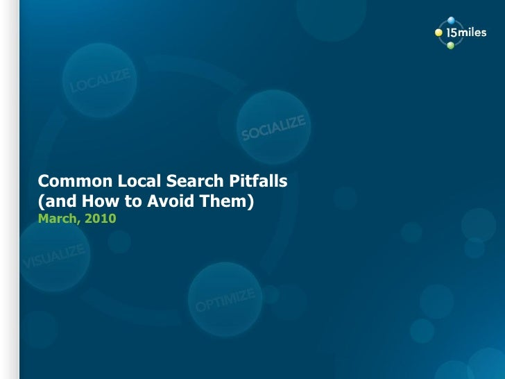 Common Local Search Pitfalls (and How to Avoid Them) March, 2010      Proprietary and confidential. Do not distribute.