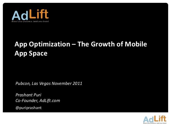 App Optimization – The Growth of MobileApp SpacePubcon, Las Vegas November 2011Prashant PuriCo-Founder, AdLift.com@puripra...