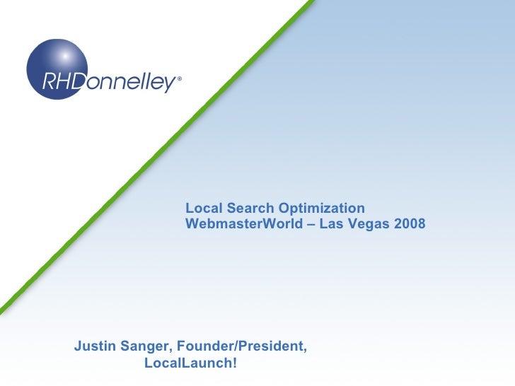 Local Search Optimization WebmasterWorld – Las Vegas 2008 Justin Sanger, Founder/President, LocalLaunch!