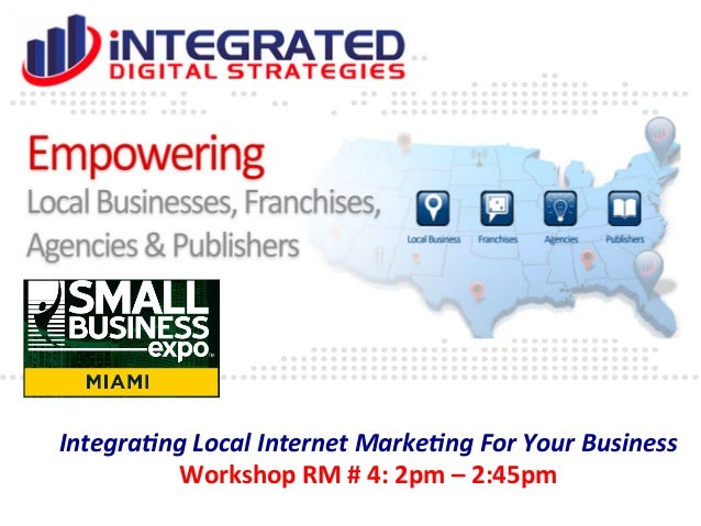 Integra(ng	   Local	   Internet	   Marke(ng	   For	   Your	   Business	    Workshop	   RM	   #	   4:	   2pm	   –	   2:45pm...
