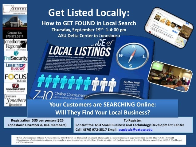 Get Listed Locally: How to GET FOUND in Local Search Thursday, September 19th 1-4:00 pm ASU Delta Center in Jonesboro To R...