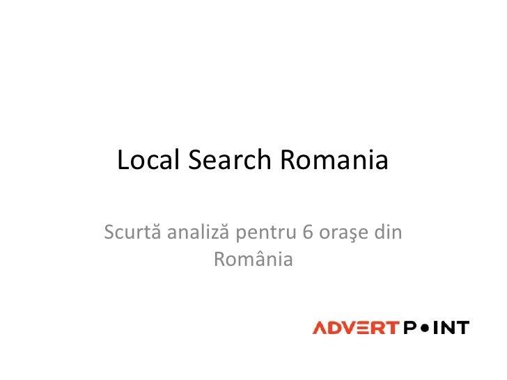 Local Search RomaniaScurtă analiză pentru 6 oraşe din            România
