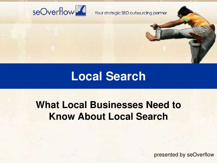 Local Search<br />What Local Businesses Need to Know About Local Search<br />presented by seOverflow<br />