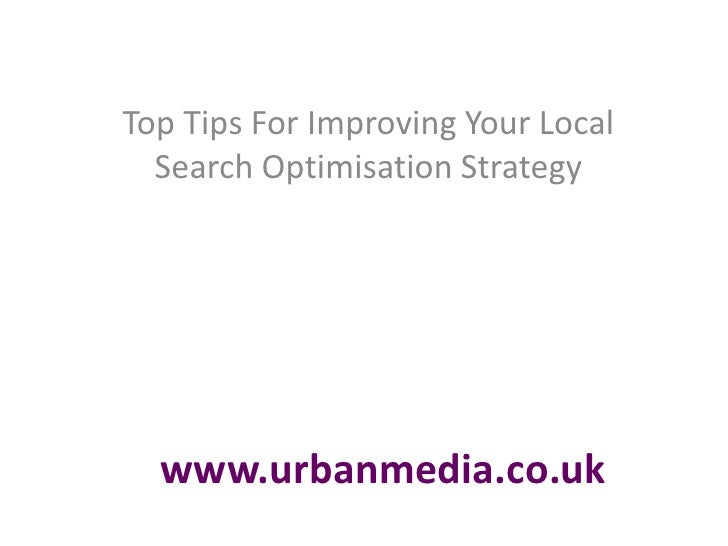 Top Tips For Improving Your Local Search Optimisation Strategy<br />www.urbanmedia.co.uk<br />