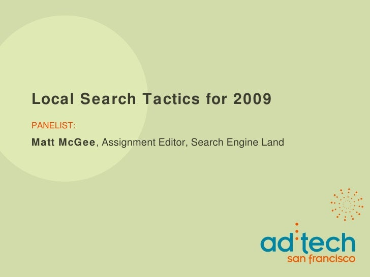 Local Search Tactics for 2009 PANELIST: Matt McGee , Assignment Editor, Search Engine Land