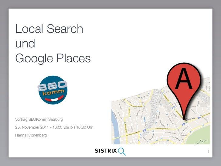 Local SearchundGoogle PlacesVortrag SEOKomm Salzburg25. November 2011 - 16:00 Uhr bis 16:30 UhrHanns Kronenberg           ...