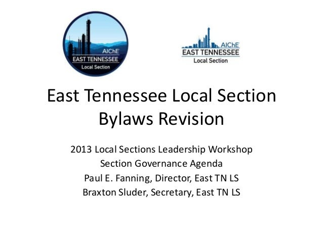 East Tennessee Local SectionBylaws Revision2013 Local Sections Leadership WorkshopSection Governance AgendaPaul E. Fanning...