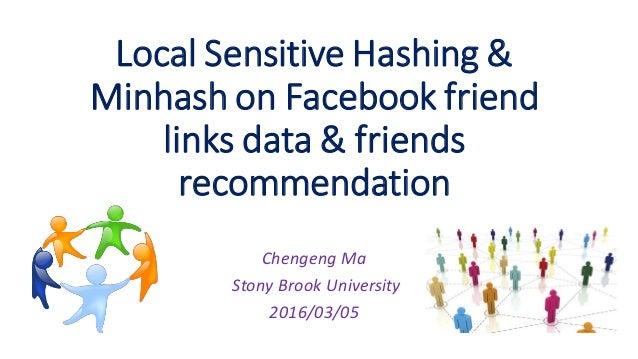 Local Sensitive Hashing & Minhash on Facebook friend links data & friends recommendation Chengeng Ma Stony Brook Universit...