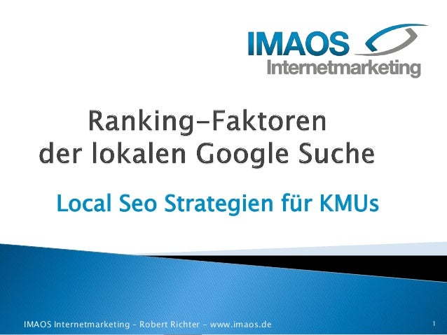 Local Seo Strategien für KMUs  IMAOS Internetmarketing – Robert Richter - www.imaos.de 1