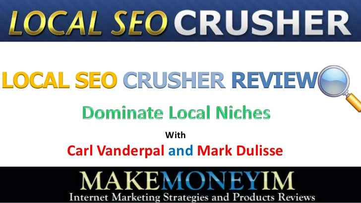 LOCAL SEO CRUSHER REVIEW                   With     Carl Vanderpal and Mark Dulisse