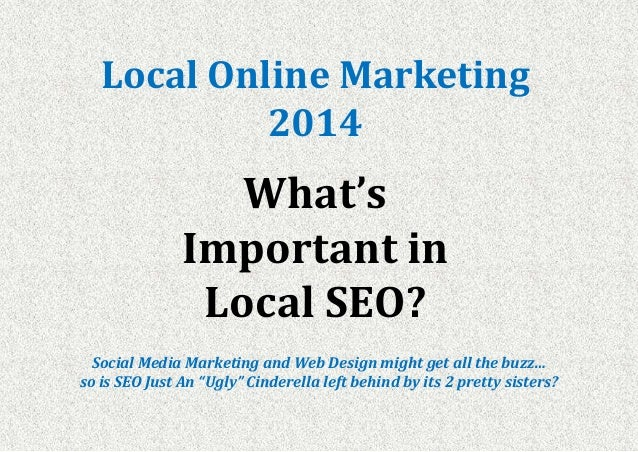 "Local Online Marketing 2014 Social Media Marketing and Web Design might get all the buzz… so is SEO Just An ""Ugly"" Cindere..."