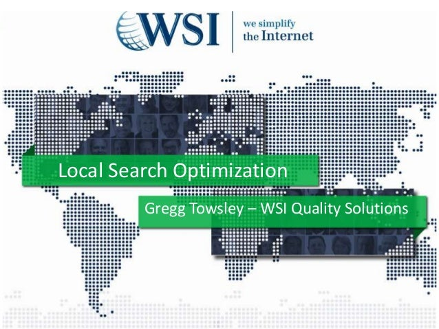 Local Search Optimization Gregg Towsley – WSI Quality Solutions