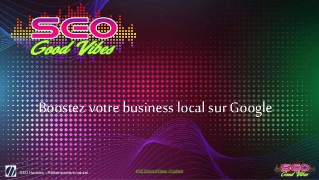 SEO Hackers - Référencement naturel #SEOGoodVibes @gdtsb Boostez votrebusiness localsur Google