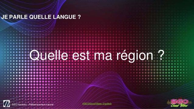 SEO Hackers - Référencement naturel #SEOGoodVibes @gdtsb JE PARLE QUELLE LANGUE ? Quelle est ma région ?