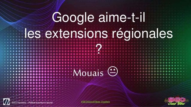 SEO Hackers - Référencement naturel #SEOGoodVibes @gdtsb Google aime-t-il les extensions régionales ? Mouais 