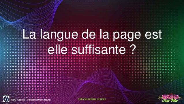 SEO Hackers - Référencement naturel #SEOGoodVibes @gdtsb La langue de la page est elle suffisante ?