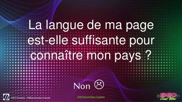 SEO Hackers - Référencement naturel #SEOGoodVibes @gdtsb La langue de ma page est-elle suffisante pour connaître mon pays ...
