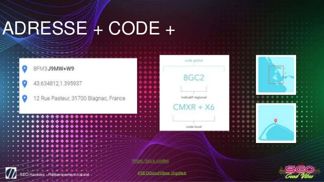 SEO Hackers - Référencement naturel #SEOGoodVibes @gdtsb ADRESSE + CODE + https://plus.codes