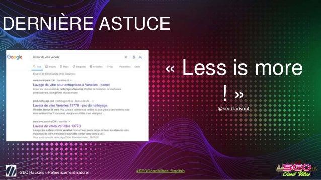 SEO Hackers - Référencement naturel #SEOGoodVibes @gdtsb DERNIÈRE ASTUCE « Less is more ! »@seoblackout