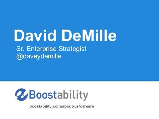 David DeMilleSr. Enterprise Strategist@daveydemille    boostability.com/about-us/careers